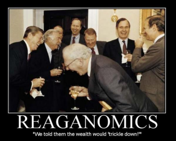 [Image: 379-reaganomics-we-told-them-the-wealth-...e-down.jpg]